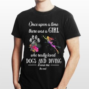 Once upon a time there was a girl who really love dogs and diving shirt