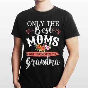 Only The Best Moms Get Promoted To Grandma Flower shirt