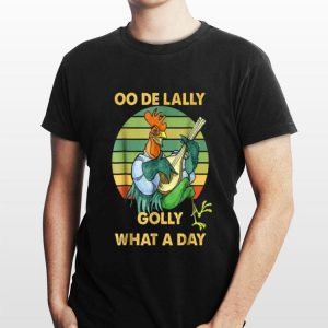 Oo de lally Golly What A Day Chicken Vintage shirt