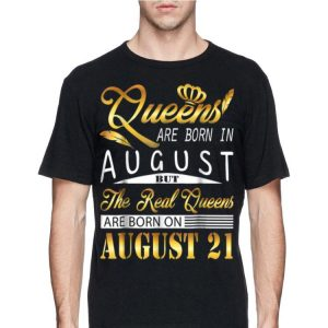 Queen Are Born In August But The real Queen Are Born On August 21 shirt