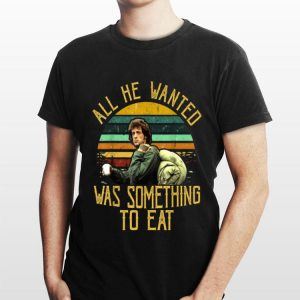 Rambo All He Wanted Was Something To Eat Vintage shirt