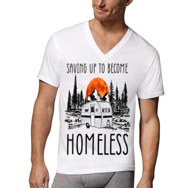 Saving Up To Become Homeless shirt