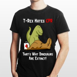 T-rex Hates Cpr That's Why Dinosaurs Are Extinct shirt