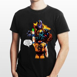 Thanos Goku I Found The Last One For You Are We Ready To Fight Now shirt