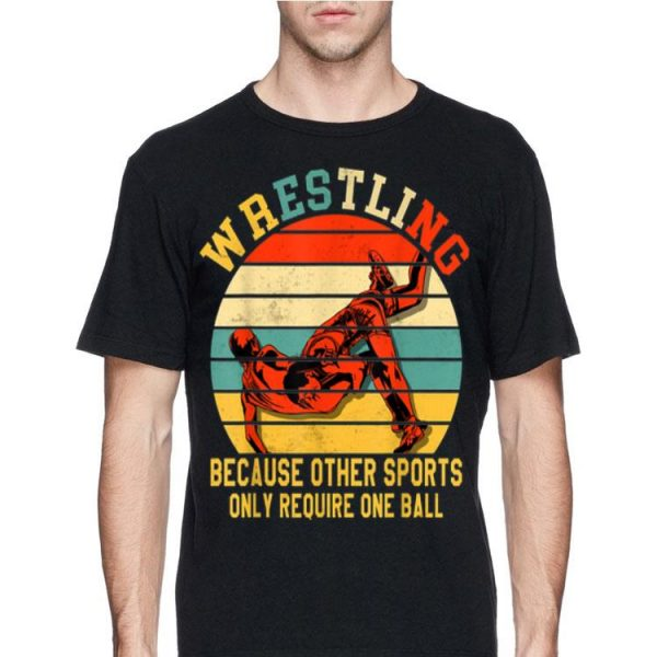 Vintage Wrestling Because Other Sports Only Require One Ball shirt