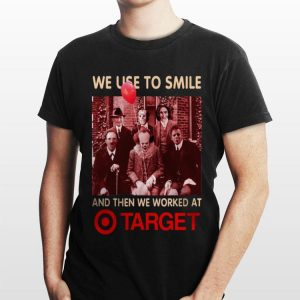 We Used To Smile And Then We Worked At Target Horror Character shirt