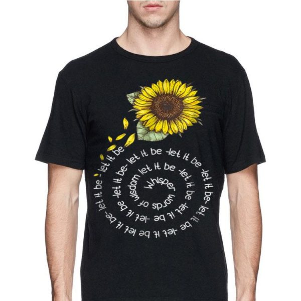 Whisper word of wisdom let it be Sunflower shirt