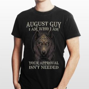Wolf August Guy I Am Who I Am Your Approval Isn't Needed shirt