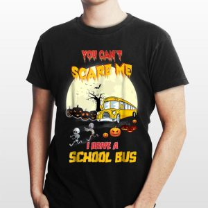You Can't Scare Me I Drive School Bus Halloween shirt