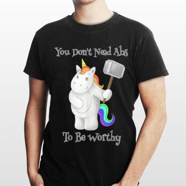 You Don't Need Abs To Be Worthy Unicorn Mjolnir shirt