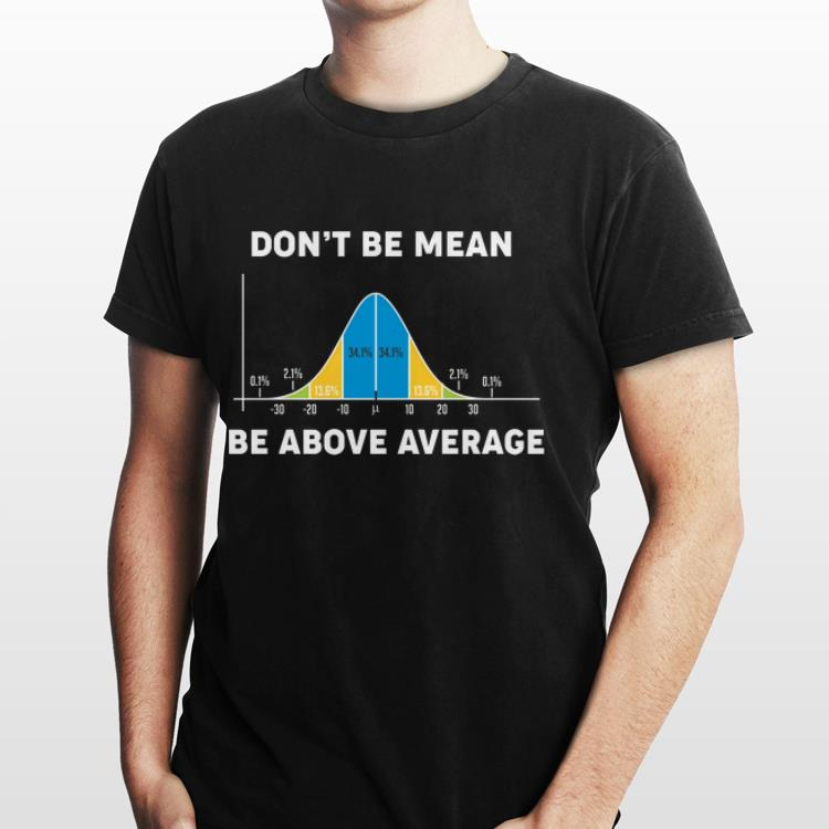2 1 - Don't Be Mean Be Above Average shirt