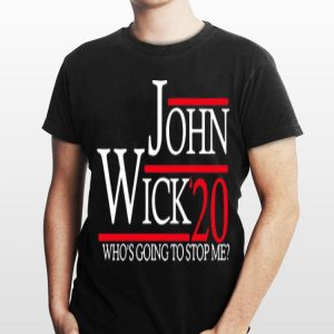 20 Who's Going To Stop Me John Wick shirt