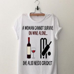 A Woman Cannot Survive On Wine Alone She Also Needs Cricket shirt