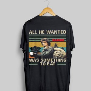 All He Wanted Was Something To Eat Rambo Vintage shirt