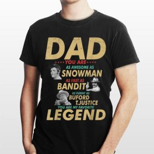 Dad You Are As Awesome As Snowman As Fas AS Bandit As Funny As Buford T.Justice shirt
