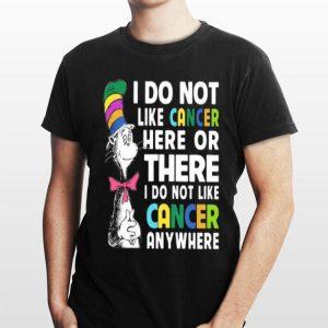 I Do Not Like Cancer Here Or There I Do Not Like Cancer Dr Seuss shirt