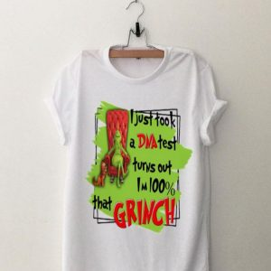 I Just Took A DNA Test Turns Out I'm 100% That Grinch shirt