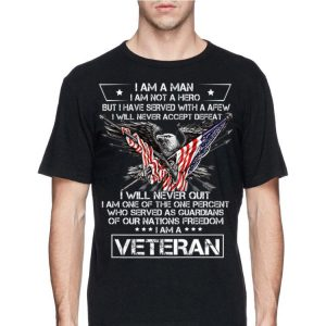 I am A Man Not Hero I Have Served With A Few I Am A Veteran shirt