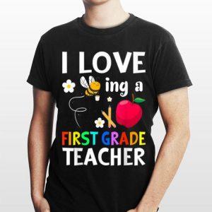 I love Being a First Grade Teacher shirt
