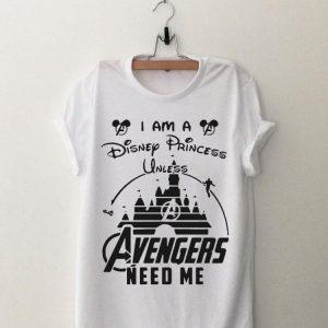 I'm A Disney Princess Unless Avengers Needs Me shirt