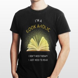 I'm a Book Aholic I Don't Need therapy I Just need To Read shirt