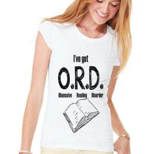 I've got O.R.D Obsessive Reading Disorder shirt