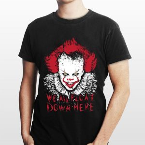 IT We All Float Down Here Pennywise shirt