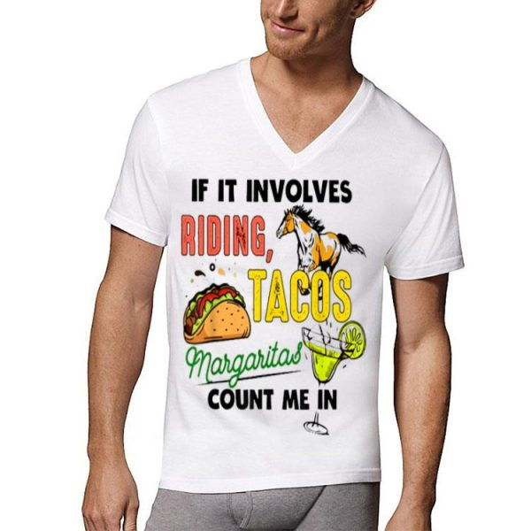 If It Involves Riding Tacos Margaritas Count Me In Horse shirt