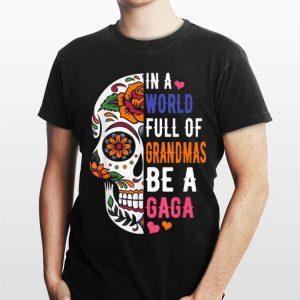 In A World Full Of Grandmas Be A Gaga Flower Skull shirt