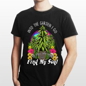 Into The Garden I Go To Free My Mind And Find My Soul shirt