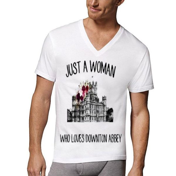 Just a woman who loves downton Abbey shirt