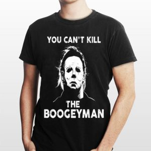Micheal Myer You Can't Kill The Boogeyman shirt