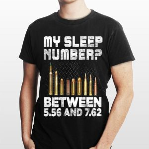 My sleep number between 5.56 And 7.62 shirt