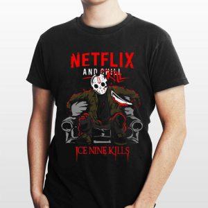 Netflix And Chill Kill Ice Nine Kills Jason Voorhees shirt