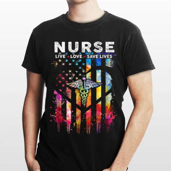 Nurse Live Love Save Lives Colorful American Flag shirt