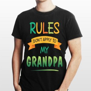 Rules Don't Apply To My Grandpa shirt