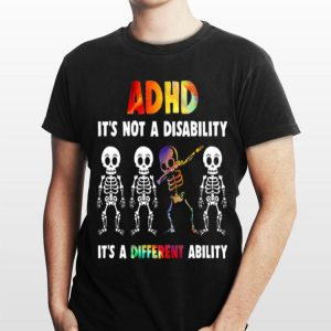 Skeleton ADHD It's Not Disability It's A Different Ability shirt