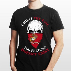 Skull I Hunt The Evil You Pretend Doesn't Exist US Marine shirt