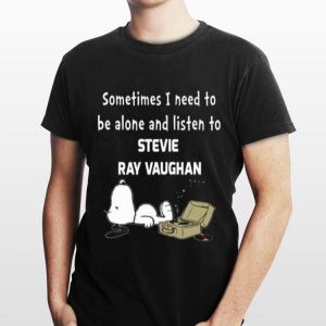 Sometimes I Need To Be Alone Listen To Stevie Ray Vaughan Snoopy shirt