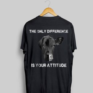 The Only Difference Is Your Attitude Dog And Cow shirt