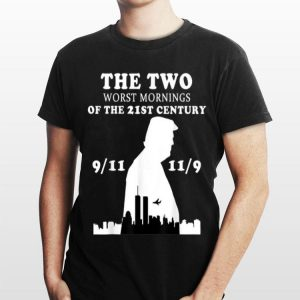The Two Worst Mornings Of The 21st Century Trump shirt
