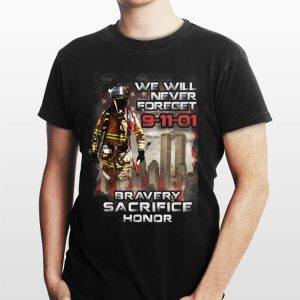 We will never forget 9 11 01 Bravery Sacrifice Honor shirt