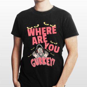 Where Are You Gurkey Eyes shirt