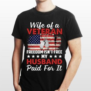 Wife Of A Veteran Freedom Isn't Free My Husband Paid For It shirt