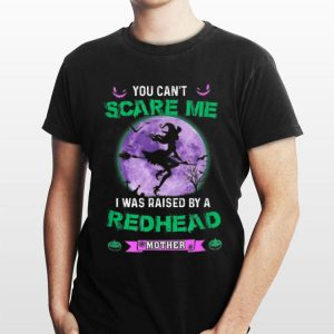 You Can't Scare Me I Was Raised By A Redhead Mother Witch shirt