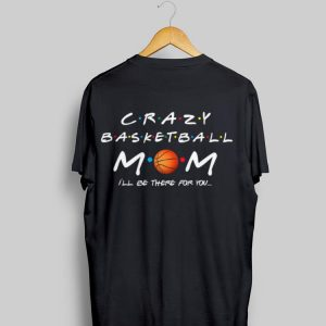 Crazy Basketball Mom I'll Be There For You