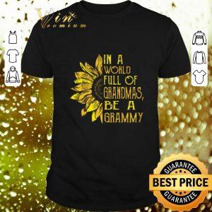 Best Sunflower In a world full of grandmas be a grammy shirt
