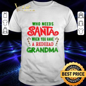 Best Who needs santa when you have a redhead grandma shirt
