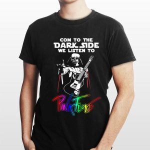 Come To The Dark Side We Listen To Pink Floyd Darth Vader shirt