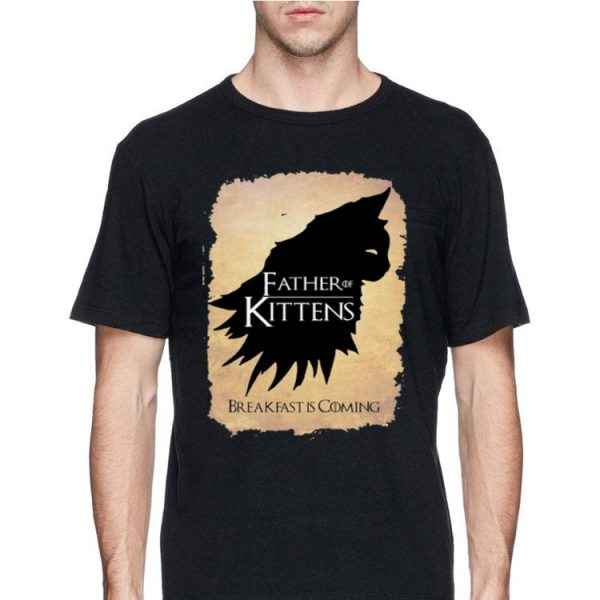 Father of Kittens Breakfast Is Coming Game Of Thrones shirt